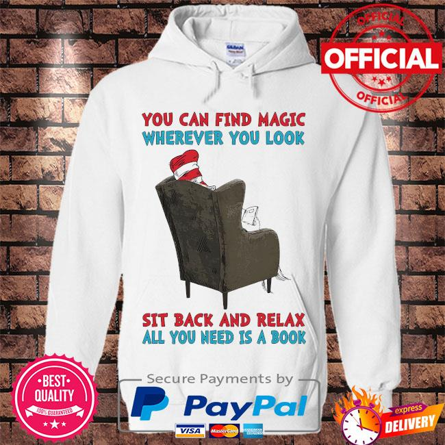 Dr seuss you can find magic wherever you look sit back and relax all you need is a book s Hoodie white