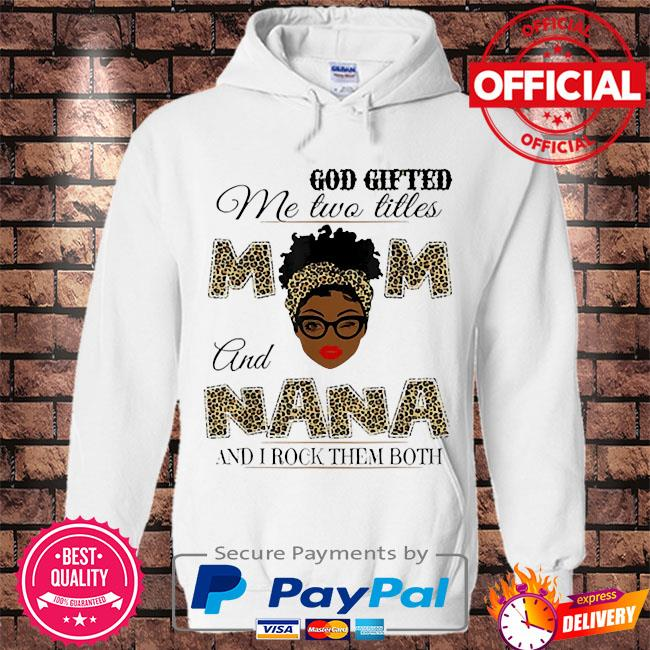 God gifted me two titles mom and nana and I rock them both s Hoodie white
