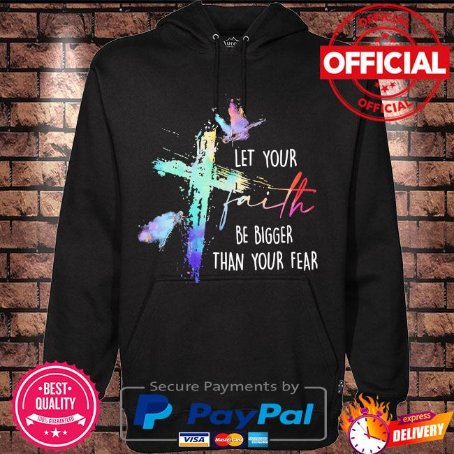 God let your faith be bigger than you fear s Hoodie black