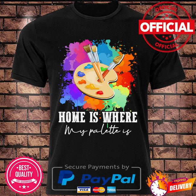 Home is where my palette is shirt