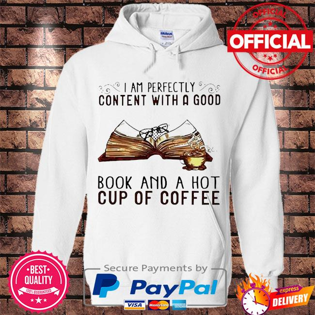 I am perfectly content with a good book and a hot cup of coffee s Hoodie white