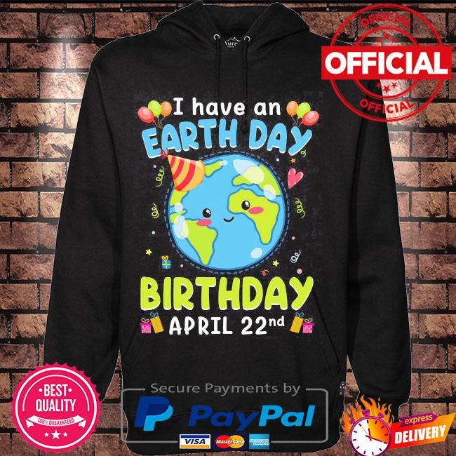 I have an earth day green birthday april 22nd s Hoodie black