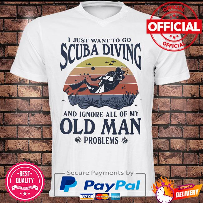 I just want to go scuba diving and I ignore all of my old man problems vintage shirt