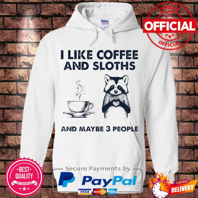 I like coffee and Sloth and maybe 3 people s Hoodie white