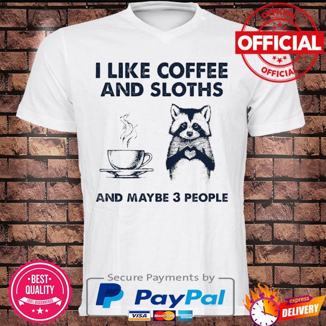 I like coffee and Sloth and maybe 3 people shirt