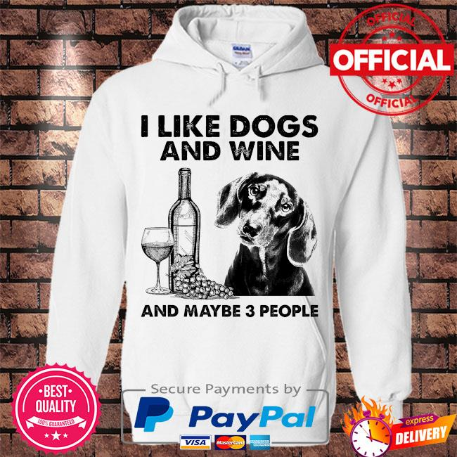 I like dogs and wine and maybe 3 people t-s Hoodie white