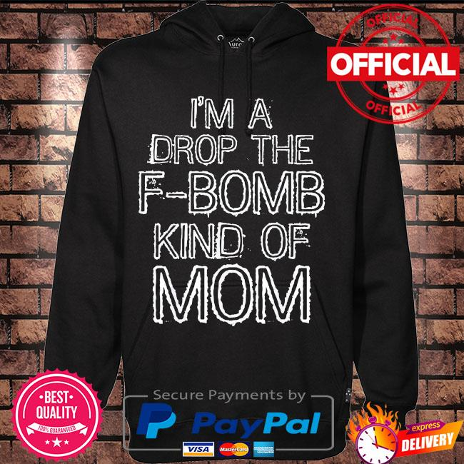 I'm a drop the f-bomb kind of mom us 2021 s Hoodie black