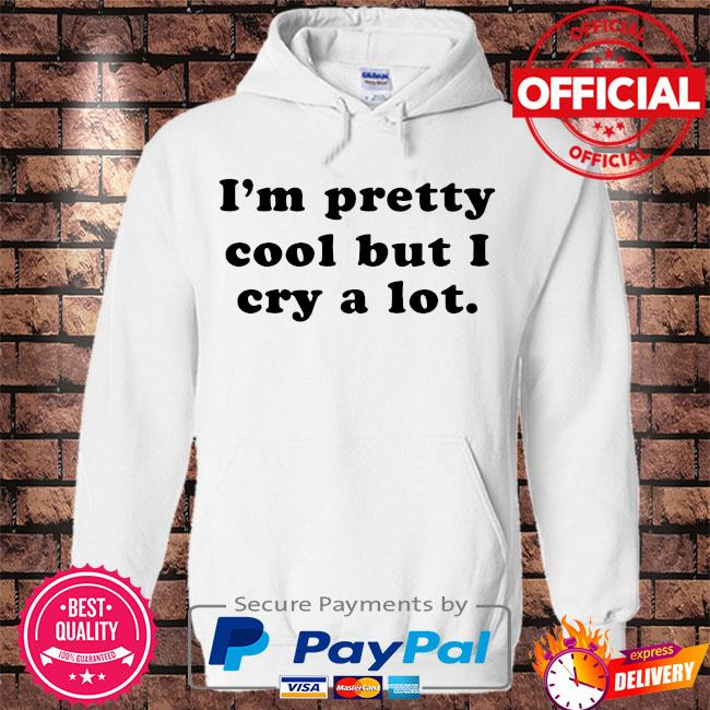 I'm pretty cool but I cry a lot s Hoodie white