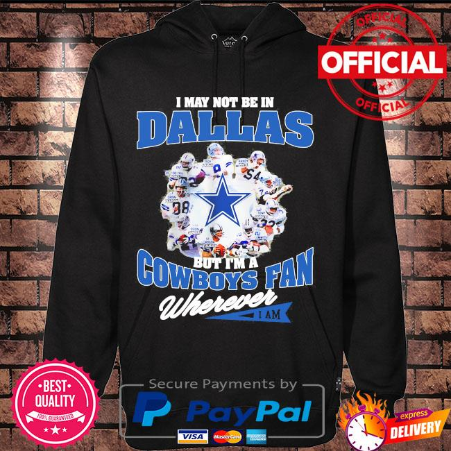 I may not be Dallas but I'm a Cowboys fan wherever I am s Hoodie black
