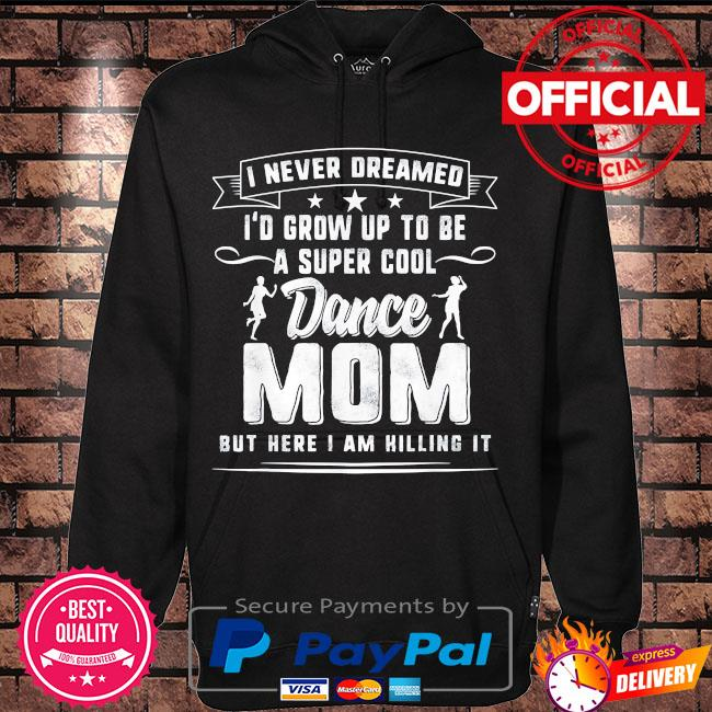 I never I'd grow up to be a super cool dance mom but here I am hilling it s Hoodie black