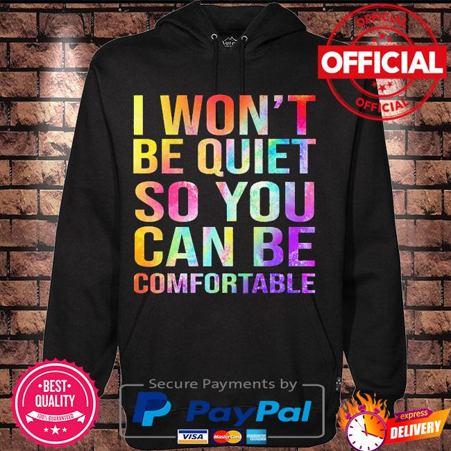 I won't be quiet so you can be comfortable s Hoodie black