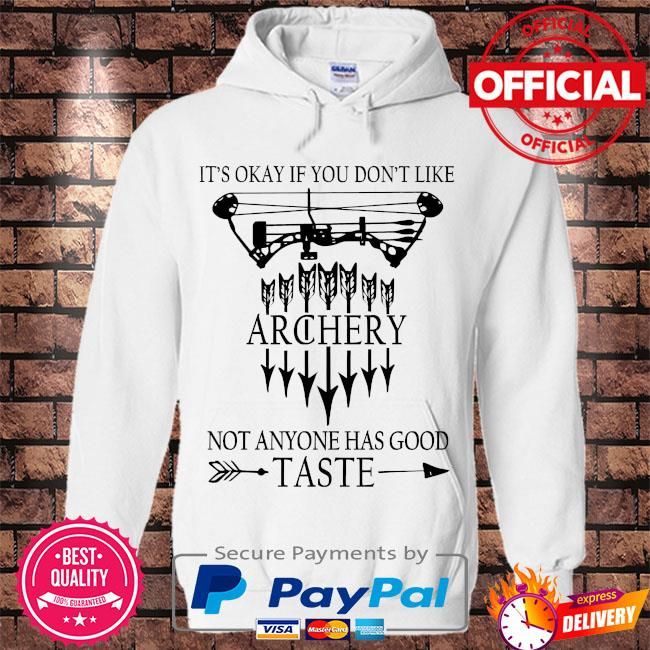 It's okay if you don't like archery not anyone has good taste s Hoodie white