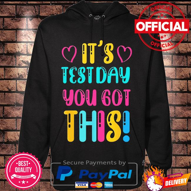 It's test day you got this teacher student testing day s Hoodie black
