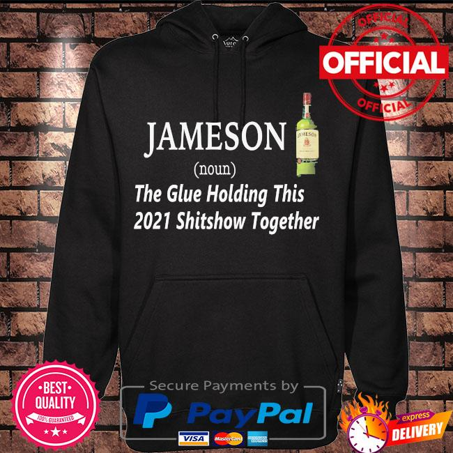 Jameson the glue holding this 2021 shitshow together s Hoodie black