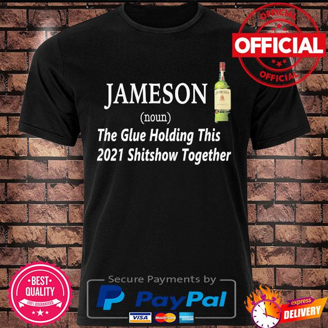 Jameson the glue holding this 2021 shitshow together shirt