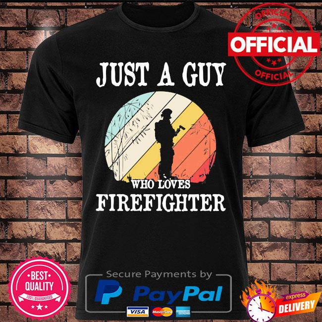 Just a guy who loves firefighter vintage shirt
