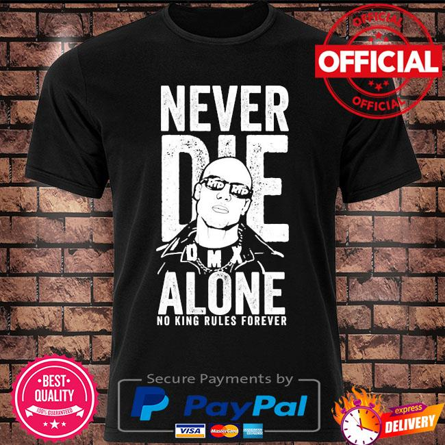 Dmx never die alone no king rules forever shirt