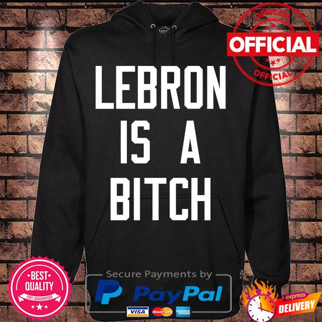 Lebron is a bitch s Hoodie black