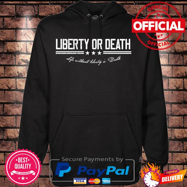 Liberty or death life without liberty is death s Hoodie black