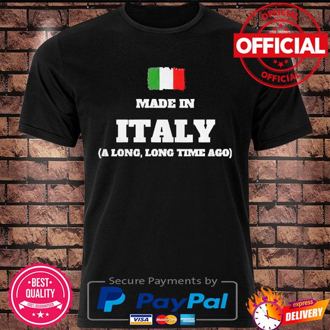 Made in italy a long long time ago shirt