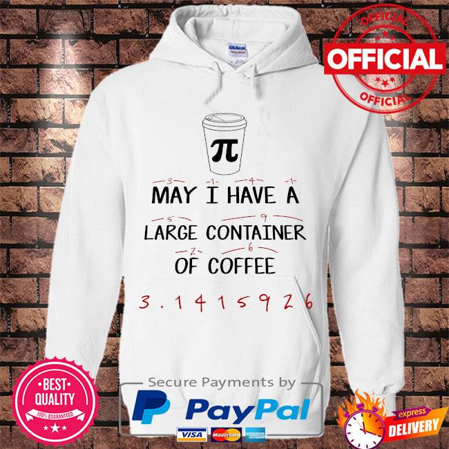 May I have a large container of coffee s Hoodie white