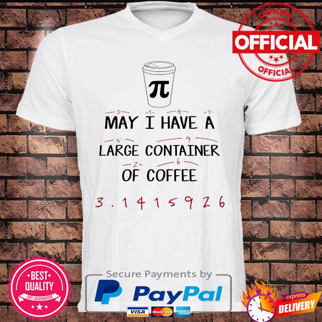 May I have a large container of coffee shirt