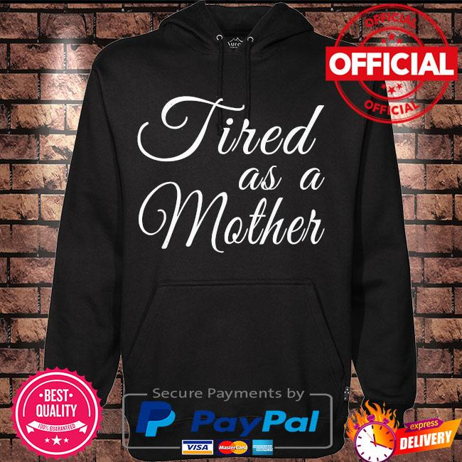 Mother's day mom tired as a mother s Hoodie black