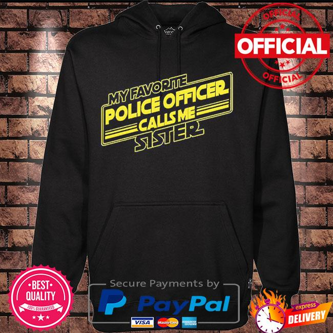 My favorite police officer calls me Sister s Hoodie black