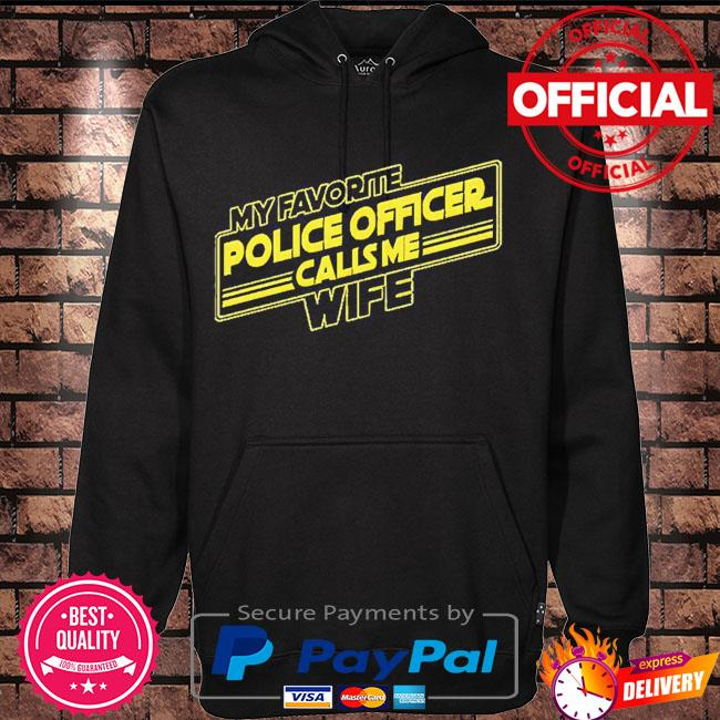My favorite police officer calls me wife s Hoodie black