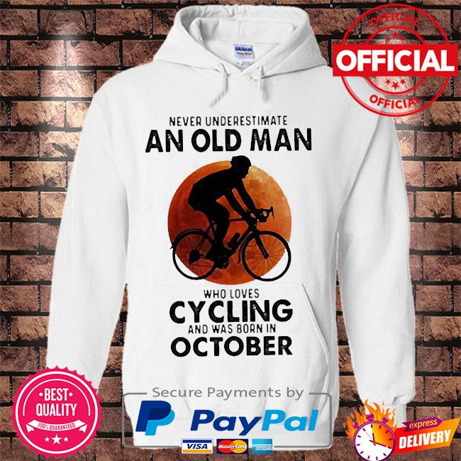 Never underestimate an old man who loves cycling and was born in october blood moon s Hoodie white