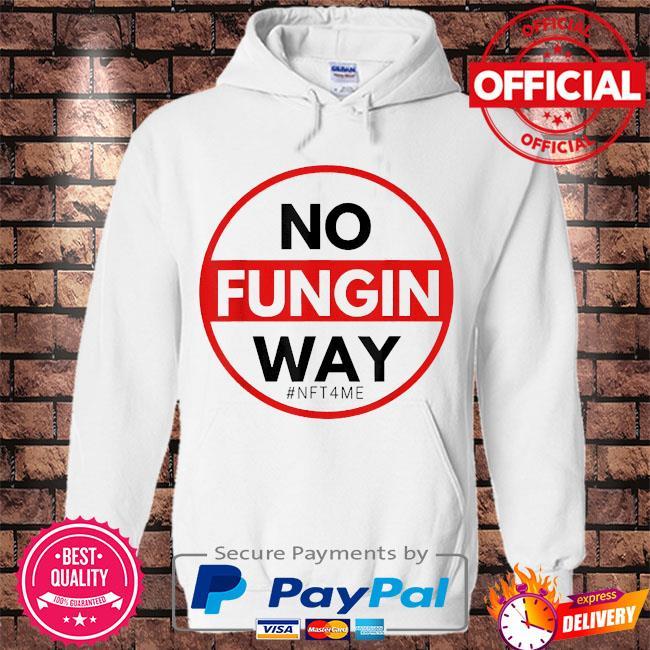 No fungin way #nft4me s Hoodie white