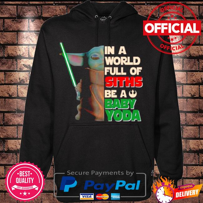 Official Star wars in a world full of stills be a baby Yoda s Hoodie black