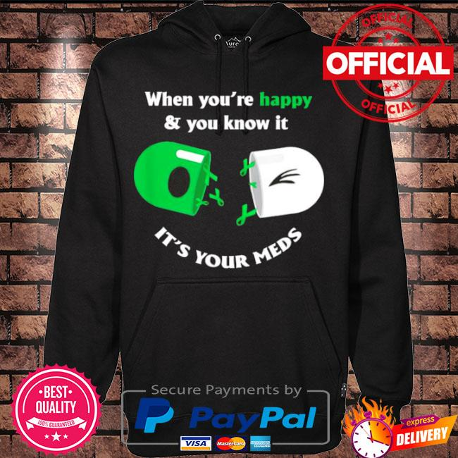 Official When you're happy and you know it its your meds s Hoodie black