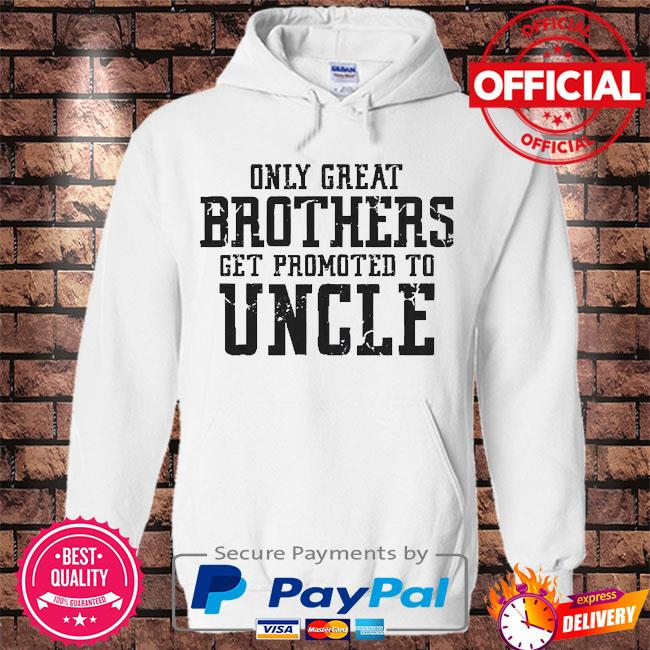 Only great brothers get promoted to uncle s Hoodie white