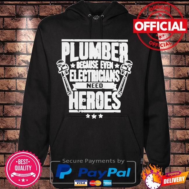 Plumber because even electricians need heroes s Hoodie black