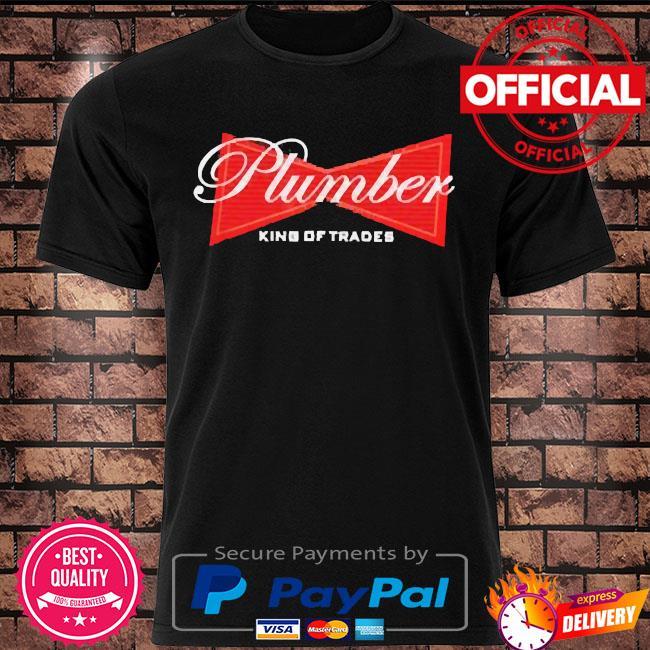 Plumber king of trades shirt