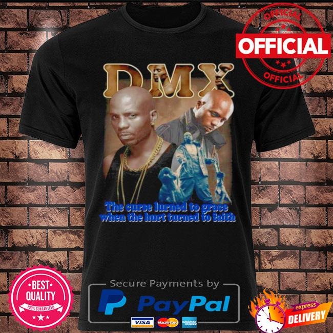 Rip dmx the curse learned to grace when the hurt learned to faith shirt