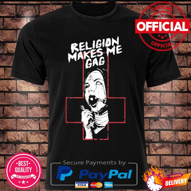 Religion makes me gag shirt