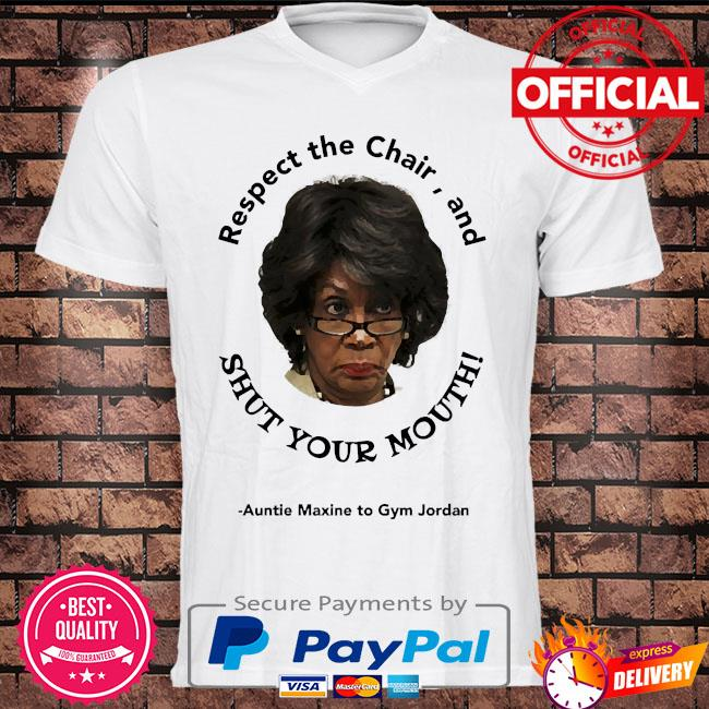 Respect the chair and shut your mouth auntie maxine to gym jordan shirt