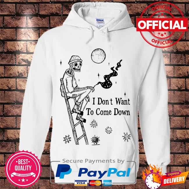 skeleton I don't want to come down s Hoodie white