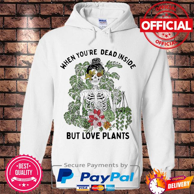 Skeleton when you're dead inside but love plants s Hoodie white