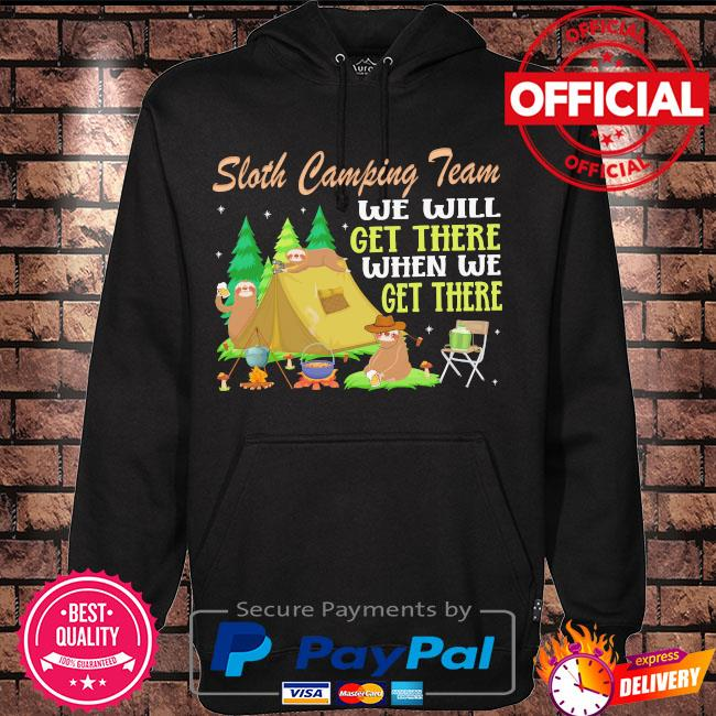 Sloth camping team we will get there when we get there s Hoodie black