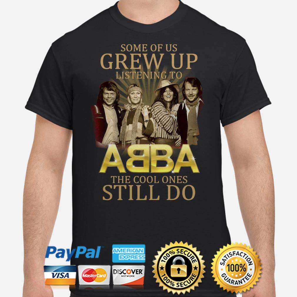 Some of us grew up listening to ABBA the cool ones still do shirt