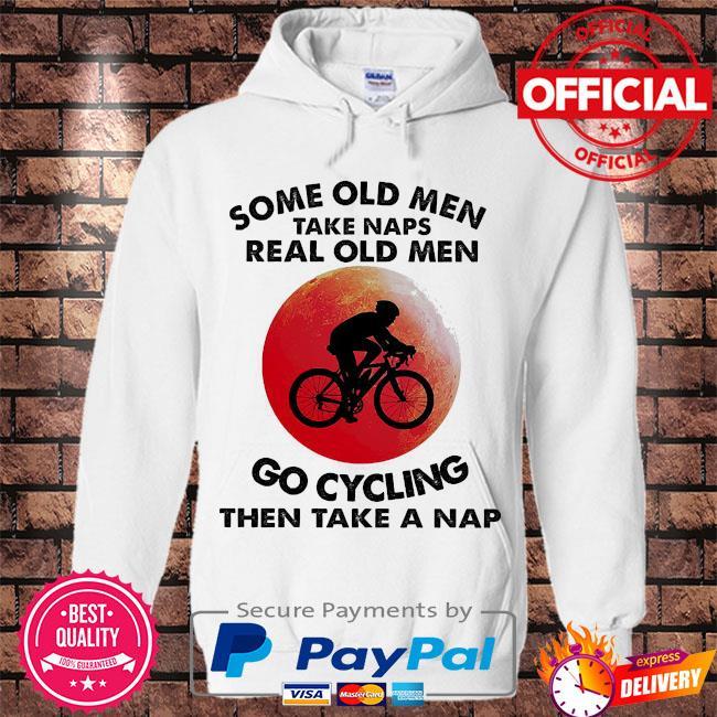 Some old men take naps real old men go cycling then take a nap s Hoodie white