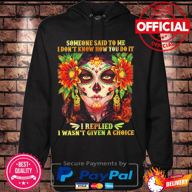 Someone said to me I don't know how you do it I replied I wasn't given a choice s Hoodie black