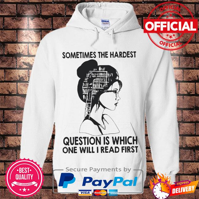 Sometimes the hardest question is which one will I read first s Hoodie white