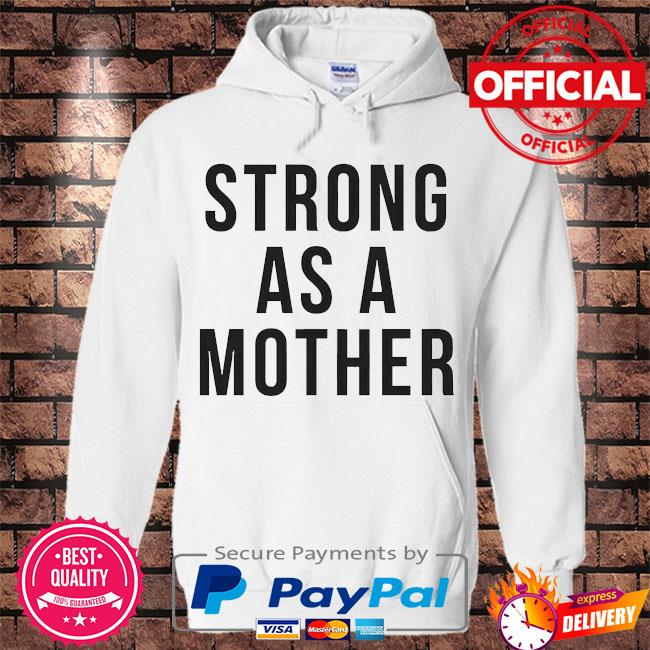 Strong as a Mother s Hoodie white