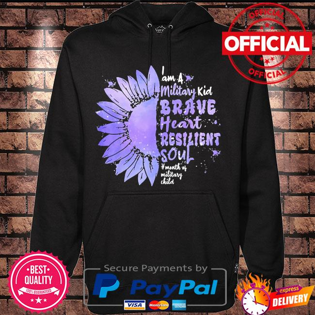 Sunflower I'm a military kid brave heart resilient soul military brat s Hoodie black