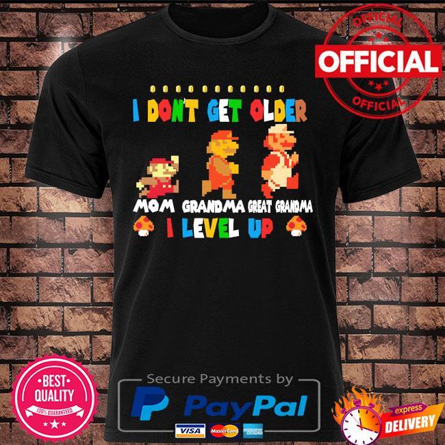 Super Mario I don't get older mom grandma great grandma I level up shirt