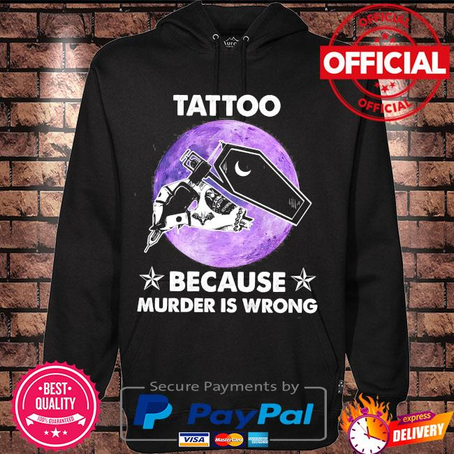 Tattoo because murder is wrong s Hoodie black